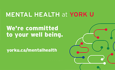 Mental Health at York U. We are committed to your well being. yorku.ca/mentalhealth
